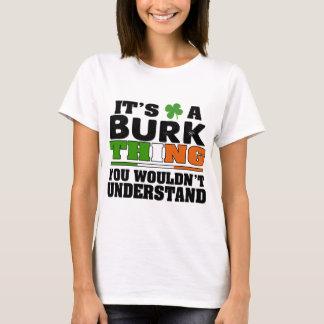 Es ist eine Burk Sache, die Sie nicht verstehen T-Shirt