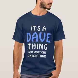 """""""es ist eine Dave-Sache, die Sie nicht verstehen T-Shirt"""
