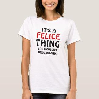 Es ist eine Felice-Sache, die Sie nicht verstehen T-Shirt