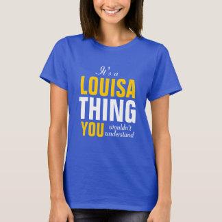 Es ist eine Louisa Sache, die Sie nicht verstehen T-Shirt