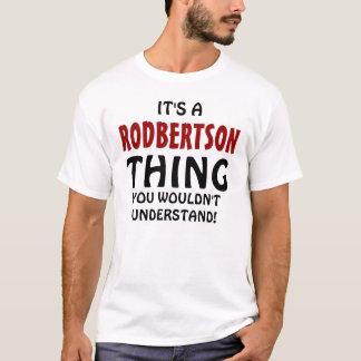 Es ist eine Robertson-Sache, die Sie nicht T-Shirt