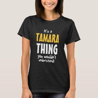 Es ist eine Tamara-Sache, die Sie nicht verstehen T-Shirt