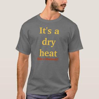 Es ist eine trockene Hitze T-Shirt