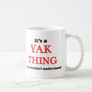 Es ist eine Yaksache, Sie würde verstehen nicht Kaffeetasse