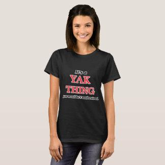 Es ist eine Yaksache, Sie würde verstehen nicht T-Shirt