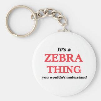 Es ist eine Zebrasache, Sie würde verstehen nicht Schlüsselanhänger