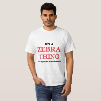 Es ist eine Zebrasache, Sie würde verstehen nicht T-Shirt
