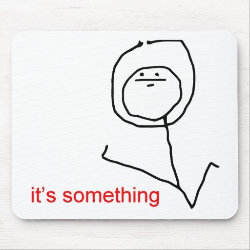 Es ist etwas - meme mousepad