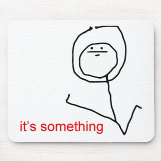 Es ist etwas - meme mousepads