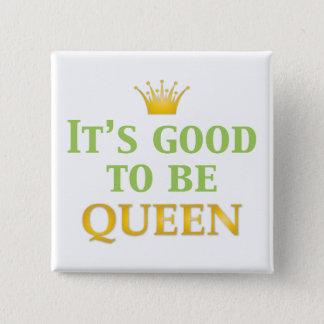 Es ist gut, Königin zu sein! Quadratischer Button 5,1 Cm