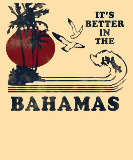 Es ist im Bahamas-T - Shirt besser
