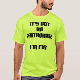 Es ist nicht ein Erdbeben, ich ist fett T-Shirt