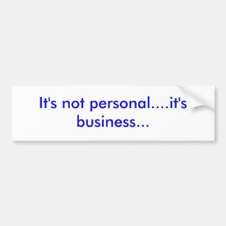 Es ist nicht persönlich….es ist Geschäft… Autoaufkleber
