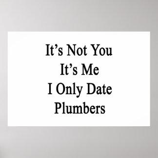 Es ist nicht Sie, die es ich Datums-Klempner I nur Poster
