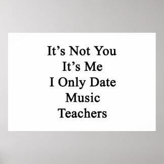 Es ist nicht Sie, die es ich Datums-Musik-Lehrer I Poster