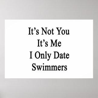 Es ist nicht Sie, die es ich Datums-Schwimmer I Poster