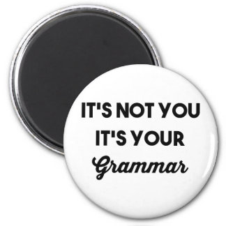 Es ist nicht Sie, die es Ihre Grammatik ist Runder Magnet 5,7 Cm