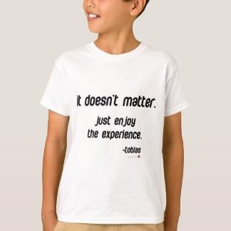 Es ist nicht von Bedeutung. Genießen Sie einfach T-Shirt