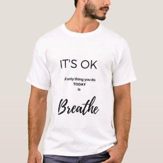 Es ist OKAY…, gerade zu atmen T-Shirt