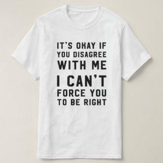 Es ist okay, wenn Sie mit mir anderer Meinung T-Shirt