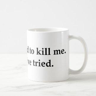 Es ist sehr hart, mich zu töten kaffeetasse
