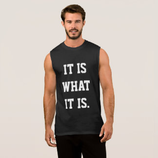 """""""Es ist, was es"""" die Abkürzungs-Behälter der Ärmelloses Shirt"""