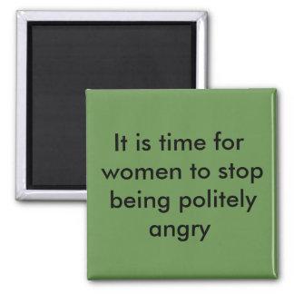 Es ist Zeit, damit Frauen stoppen, verärgert Quadratischer Magnet
