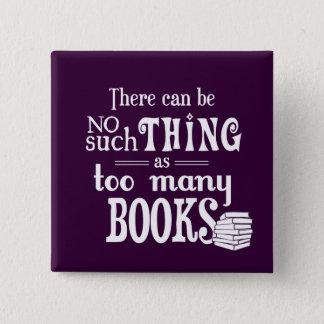 Es kann keine solche Sache wie zu viele Bücher Quadratischer Button 5,1 Cm
