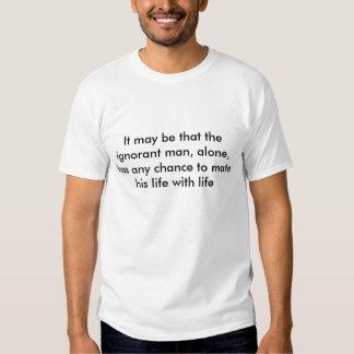 Es kann sein, dass der ignorante Mann, allein, Shirts