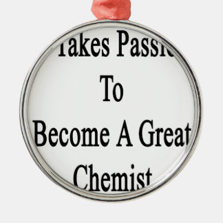 Es nimmt Leidenschaft, um einem großen Chemiker zu Rundes Silberfarbenes Ornament