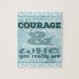 Es nimmt Mut, aufzuwachsen und zu werden, wer Sie Puzzle