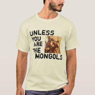 Es sei denn Sie die Mongolen sind T-Shirt