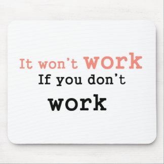 Es won'work, wenn Sie nicht arbeiten Mauspad