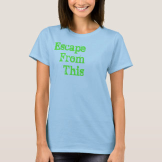 EscapeFromThis T-Shirt
