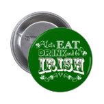 Essen Sie, Getränk u. seien Sie Iren-St Patrick Anstecknadelbutton