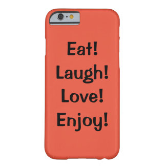 Essen Sie! Lachen! Liebe! … Zitat iPhone 6/6s Fall Barely There iPhone 6 Hülle