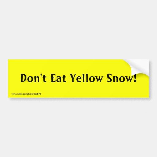 """""""Essen Sie nicht gelben Schnee!"""" Autoaufkleber"""