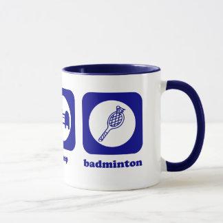 Essen Sie. Schlaf. Badminton. Tasse
