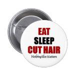 Essen Sie Schlaf Schnitt-Haar Buttons