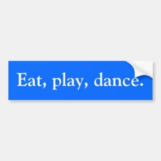 Essen Sie, spielen Sie, tanzen Sie Autoaufkleber