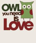 Eule, die Sie benötigen, ist Liebe Tshirt