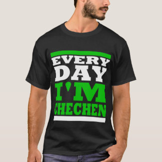 Every Day I' m Chechen Black T-Shirt