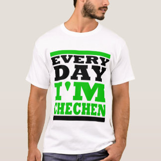 Every Day I' m Chechen T-Shirt