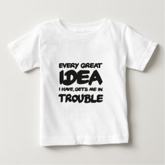 Every great Idea I have, gets me in trouble Baby T-shirt