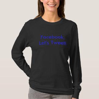 Facebook, gelassen uns tweeten! T-Shirt