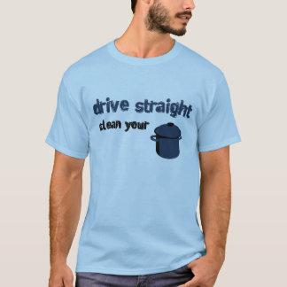Fahren Sie gerade. Säubern Sie Ihren Topf T-Shirt