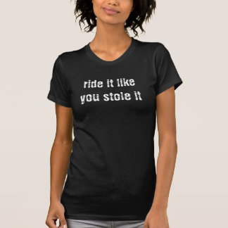Fahrt, die es Sie mag, stahl es T-shirt