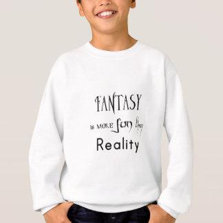 Fantasie ist mehr Spaß als Wirklichkeit Sweatshirt