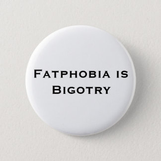 Fatphobia ist Fanatismus-Knopf Runder Button 5,1 Cm