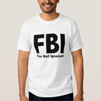 FBI frei aber ignoranter T - Shirt